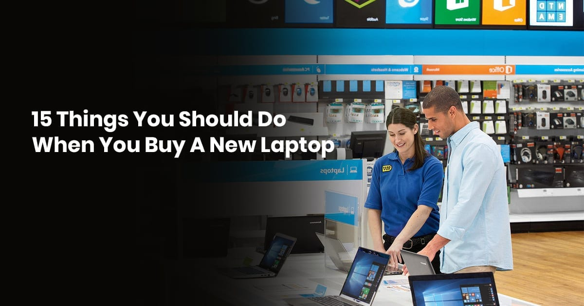 15 Things You Should Do When You Buy A New Laptop