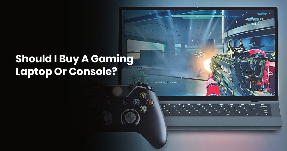 Should I Buy A Gaming Laptop Or Console?